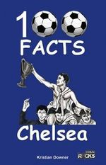 Chelsea - 100 Facts - Kristian Downer