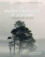 The Ancient Pinewoods of Scotland : A Traveller's Guide - Clifton Bain