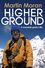 Higher Ground : A Mountain Guide's Life - Martin Moran