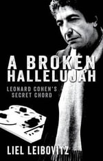A Broken Hallelujah : Leonard Cohen's Secret Chord - Liel Leibovitz