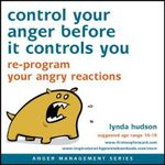 Control Your Anger Before it Controls You : Re-Program Your Angry Reactions - Lynda Hudson