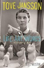 Tove Jansson Life, Art, Words : The Authorised Biography - Boel Westin