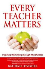 Every Teacher Matters : Inspiring Well-Being Through Mindfulness - Kathryn Lovewell