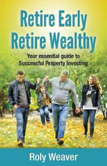 Retire Early Retire Wealthy - Roly Weaver