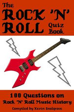 The Rock 'n' Roll Quiz Book : 100 Questions on Rock 'N' Roll Music History - Kevin Snelgrove