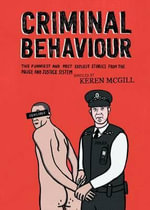 Criminal Behaviour : The Funniest and Most Explicit Stories from Law Enforcement - Robbie Guillory