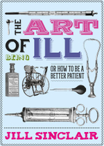 The Art of Being Ill : or How to Be a Better Patient - Jill Sinclair