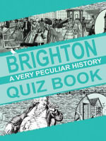 Brighton : A Very Peculiar History Quiz Book - David Arscott