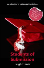 Students of Submission : An Erotic Novel - Leigh Turner