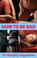 How To Be Bad : 101 Naughty Suggestions - Aishling Morgan