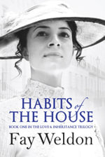 Habits of the House : Love and Inheritance Series : Book 1 - Fay Weldon