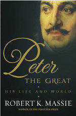 Peter the Great : His Life and Work - Robert K. Massie