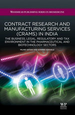 Contract Research and Manufacturing Services (CRAMS) in India : The Business, Legal, Regulatory and Tax Environment in the Pharmaceutical and Biotechno