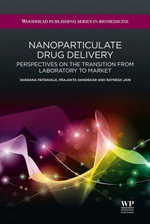 Nanoparticulate Drug Delivery : Perspectives on the Transition from Laboratory to Market - V Patravale