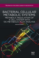 Bacterial Cellular Metabolic Systems : Metabolic Regulation of a Cell System with 13C-Metabolic Flux Analysis - K. Shimizu