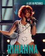 Rhianna : A Life in Pictures