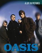 Oasis : A Life in Pictures