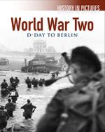 World War II : D-Day to Berlin