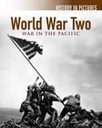 World War II : War in the Pacific : History in Pictures