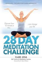 28 Day Meditation Challenge : Discover How 10 Minutes a Day Can Change Your Life - Clare J. Josa