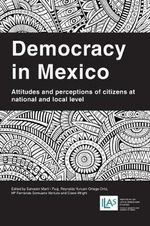 Democracy in Mexico : Attitudes and Perceptions of Citizens at National and Local Level