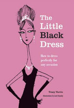 The Little Black Dress : How to Dress Perfectly for Any Occasion - Martin Tracy