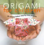 Origami for Children : 35 step-by-step projects - Mari Ono