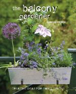 The Balcony Gardener : Creative ideas for small spaces - Isabelle Palmer