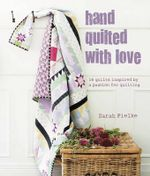 Hand Quilted with Love : From Little Things... - Sarah Fielke