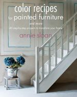 Color Recipes for Painted Furniture and More - Annie Sloan