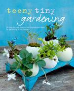 Teeny Tiny Gardening - Emma Hardy