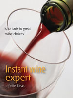 Instant wine expert : Shortcuts to great wine choices - Infinite Ideas