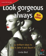 Look gorgeous always : 52 brilliant ideas to find it, fake it and flaunt it - Infinite Ideas