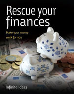 Rescue Your Finances : Make Your Money Work for You - Infinite Ideas