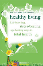 Healthy Living : Life-Boosting, Stress-Beating, Age-Busting Ways to Total Health - Infinite Ideas