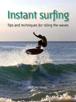 Instant Surfing : Tips and Techniques for Riding the Waves - Infinite Ideas