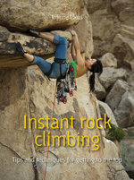 Instant Rock Climbing : Tips and Techniques for Getting to the Top - Infinite Ideas