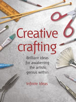 Creative Crafting : 52 Brilliant Ideas for Awakening the Artistic Genius Within - Infinite Ideas
