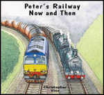 Peter's Railway Now and Then - Christopher G.C. Vine
