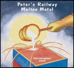 Peter's Railway Molten Metal - Christopher G.C. Vine