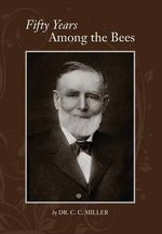 Fifty Years Among Bees - C C Miller