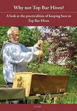 Why Not Top Bar Hives? - J R Slade