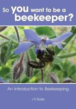 So You Want to Be a Beekeeper? - James Slade