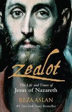 Zealot : The Life and Times of Jesus of Nazareth - Reza Aslan