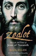 Zealot : The Life and Times of Jesus of Nazareth - Reza Aslan