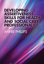 Developing Assertiveness Skills for Health and Social Care Professionals - Annie Phillips