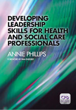 Developing Leadership Skills for Health and Social Care Professionals - Annie Phillips