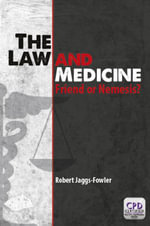 The Law and Medicine : Friend or Nemesis - Robert M Jaggs-Fowler