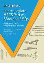 MRCS : SBAs and EMQs - Mock Papers with Comprehensive Answers Pt. A - Charlotte Dunford