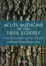 Acute Medicine in the Frail Elderly - Henry Woodford